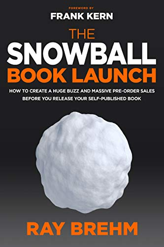 The Snowball Book Launch :: How to Create A Huge Buzz and Massive Pre-Order Sales BEFORE You Release Your Self-Published Book